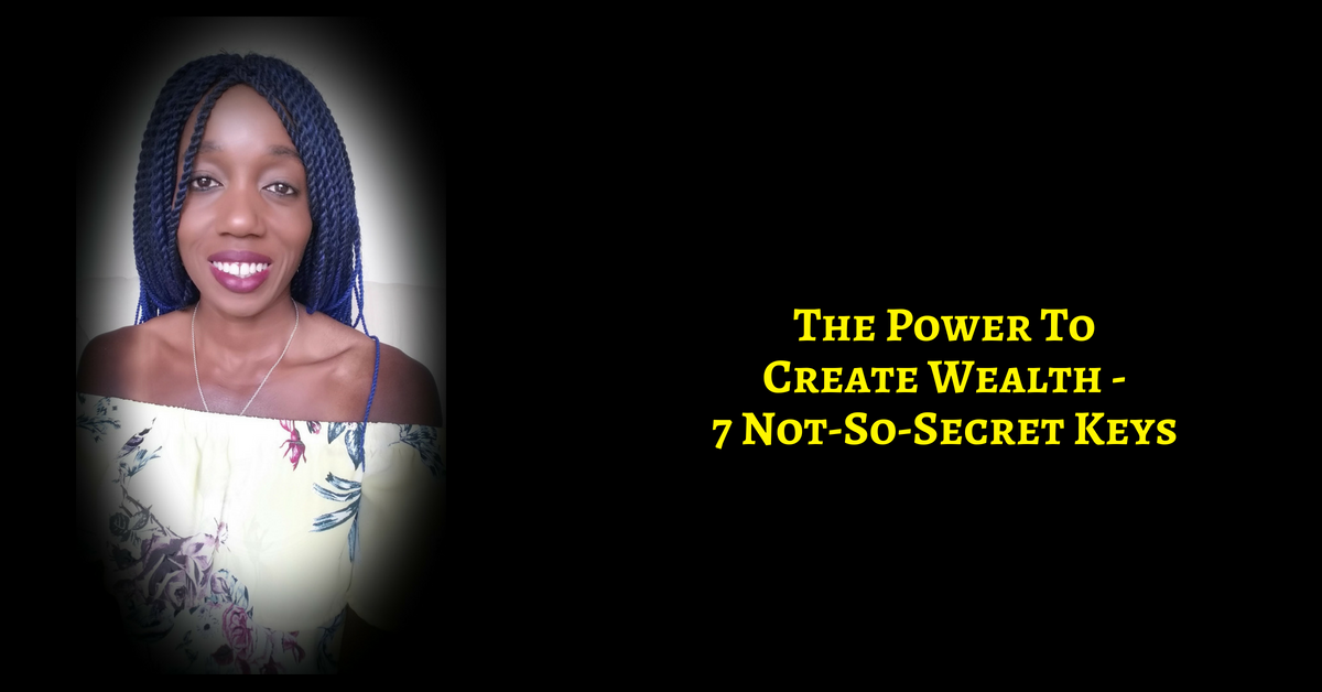 You Have The Power To Create Wealth – 7 Not-So-Secrets Weapons Of Wealth Creation