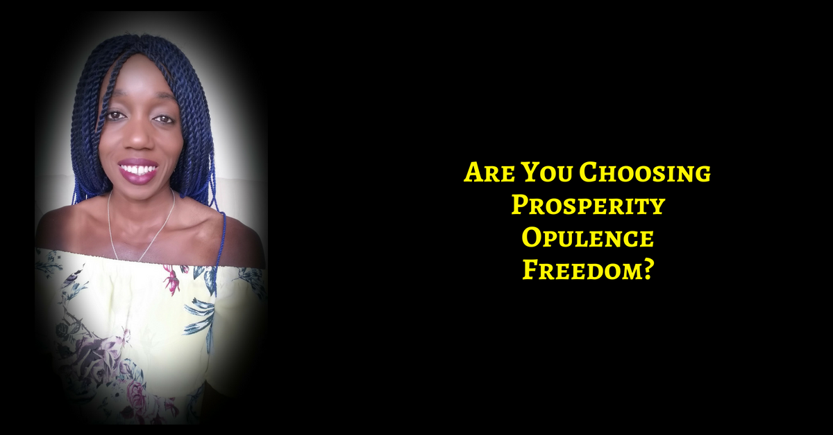 It Is Your Choice, Honey!  Are you Choosing Prosperity, Opulence, Freedom?