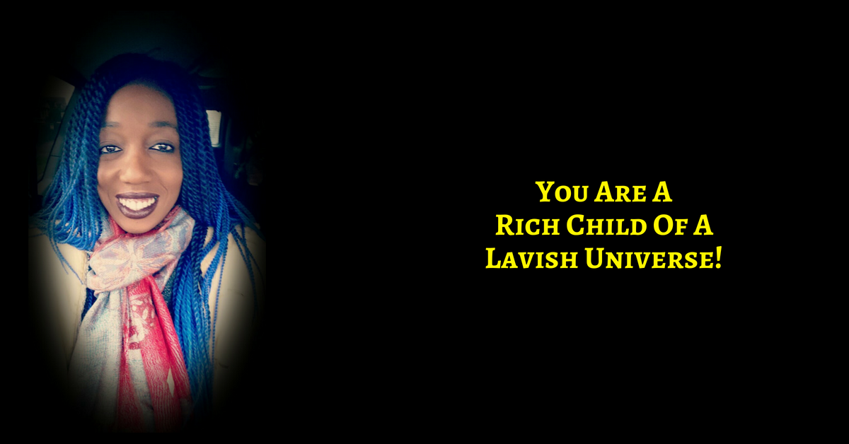 You Are The Rich Child Of A Lavish Father/Universe. Allow Your Good To Flow To You!