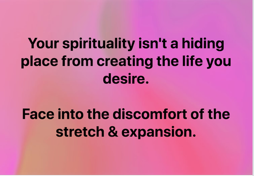 Your Spirituality Is Not A Hiding Place From Creating The Life You Desire