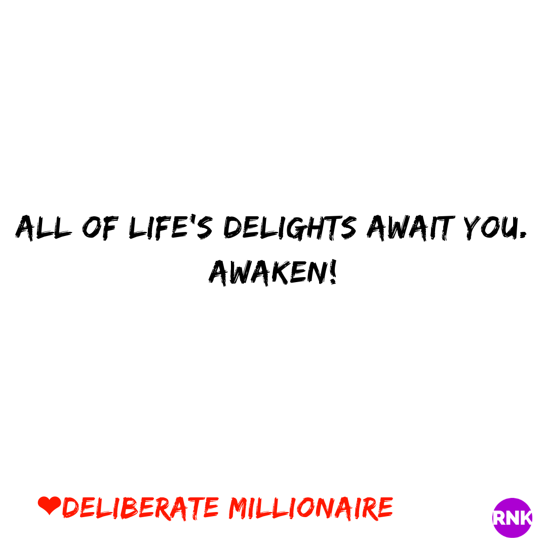 All Of Life's Delights Await You. AWAKEN!