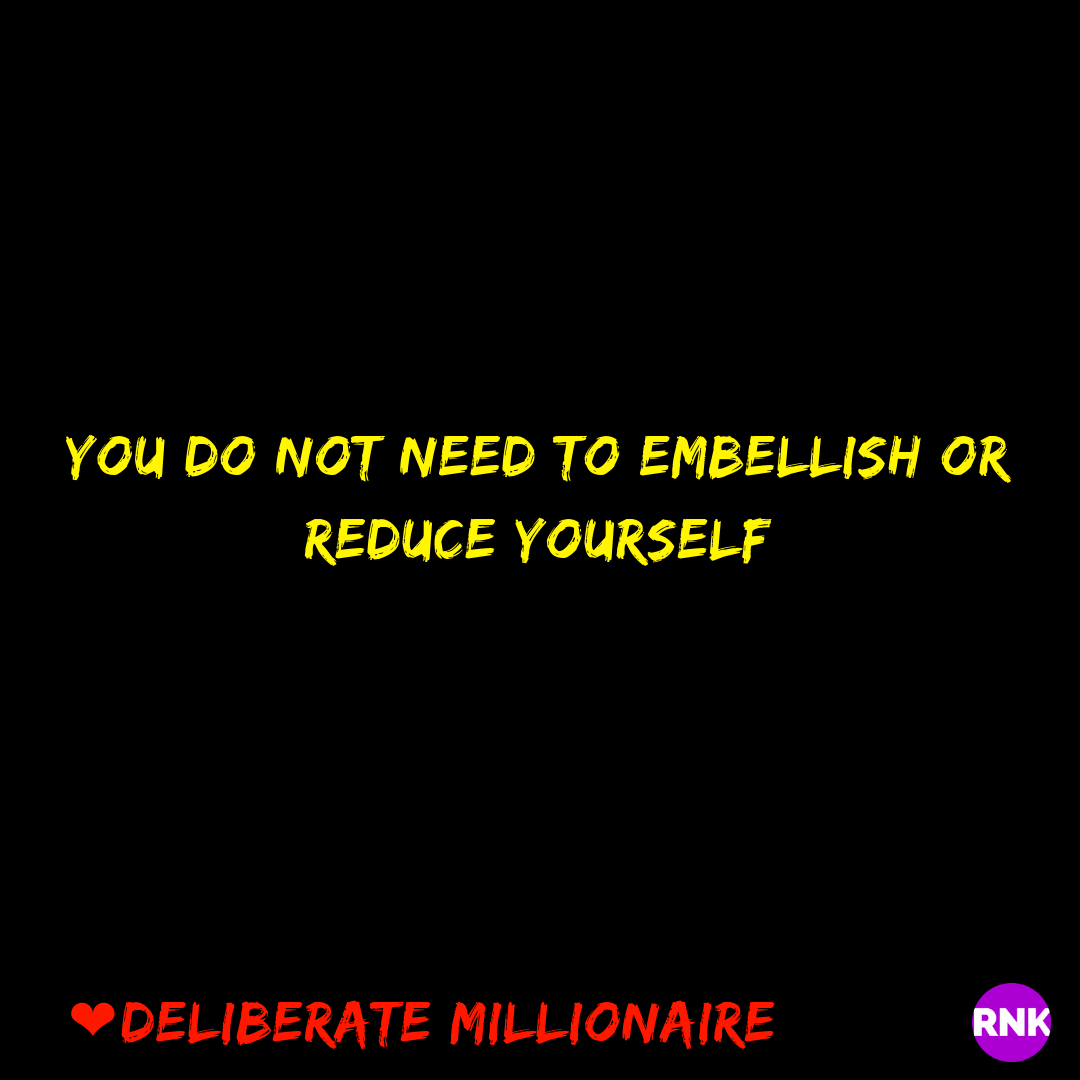 You Do Not Need To Embellish Or Reduce Yourself
