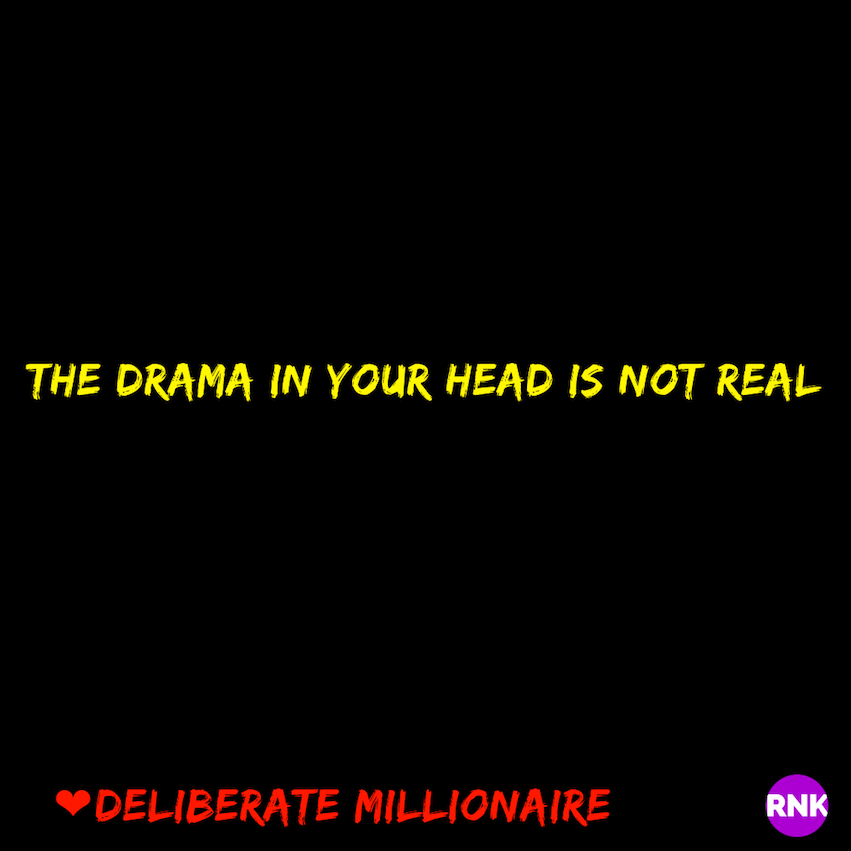 The Drama In Your Head Is Not Real