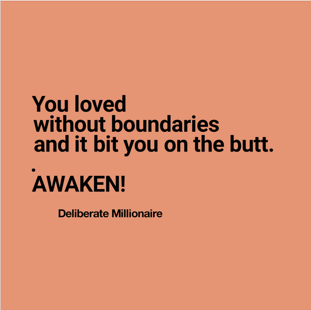 You Loved Without Boundaries & It Bit You On The Butt!