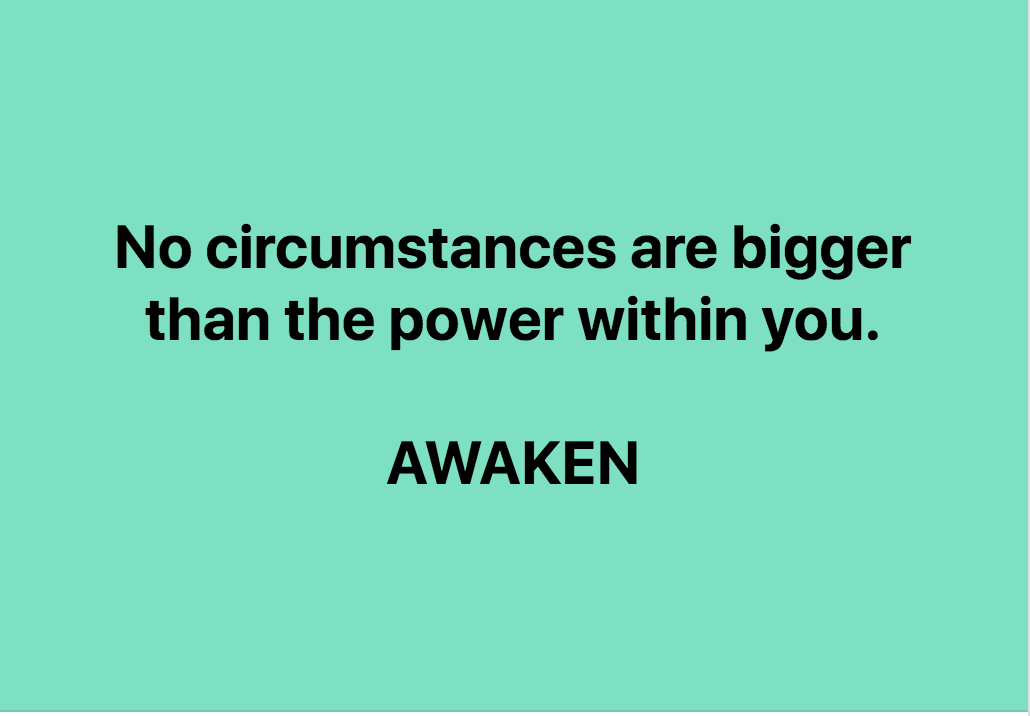 No Circumstances Are Bigger Than The Power Within You