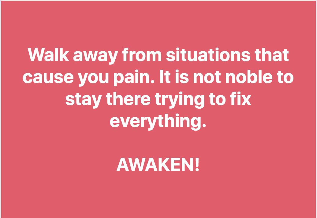 Walk Away From Situations that Cause You Pain