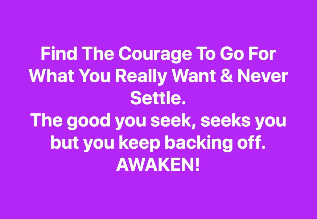 Find The Courage To Keep Going For What You Really Want & Never Settle