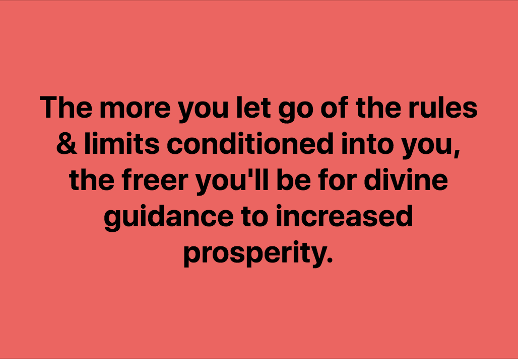 Let Go Of Rules & Limits, Open Up to Divine Guidance To Increased Prosperity