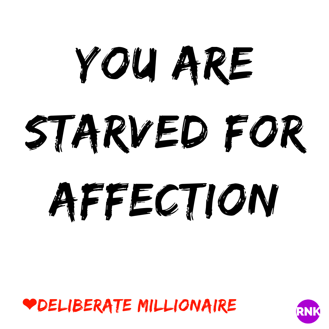You Are Starved For Affection