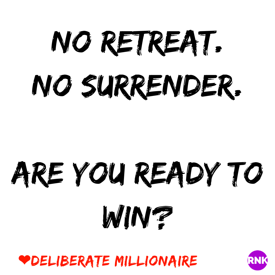 No Retreat.  No Surrender. Are You Ready To Win?