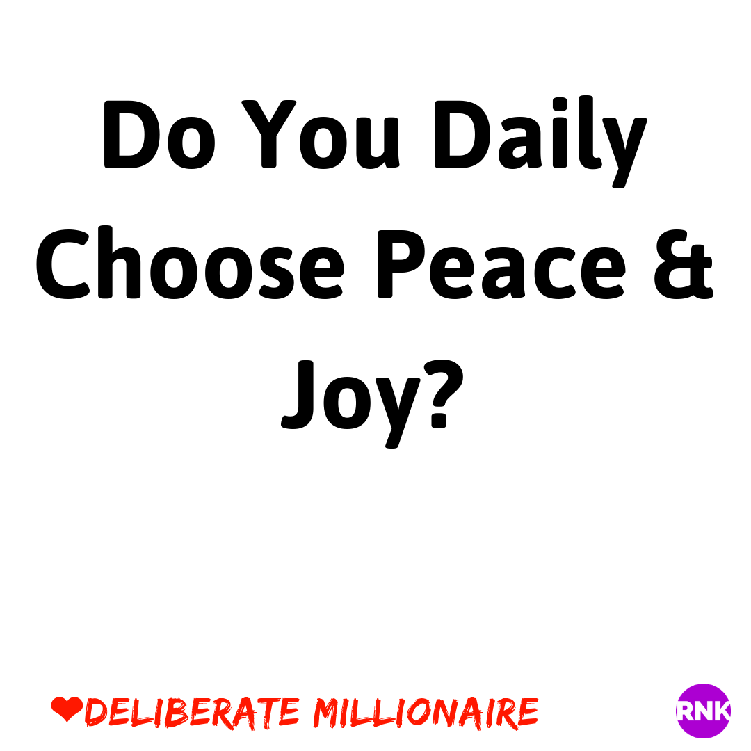 Do YOu Daily Choose Peace & Joy?
