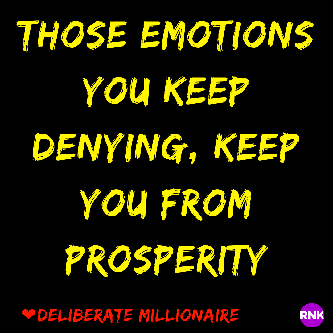 Those Emotions You Keep Denying, Keep You From Prosperity
