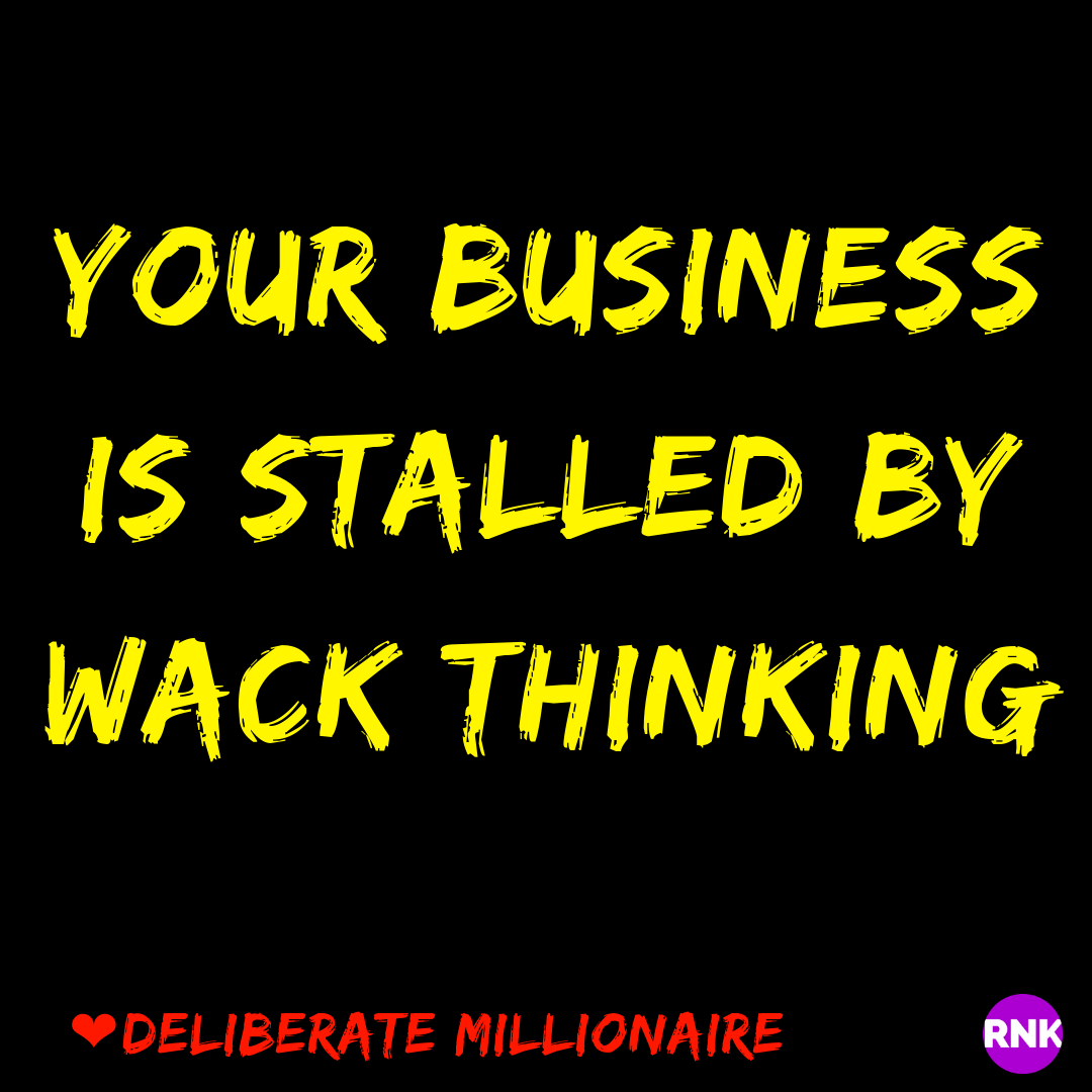 Your Business Is Stalled By Wack Thinking