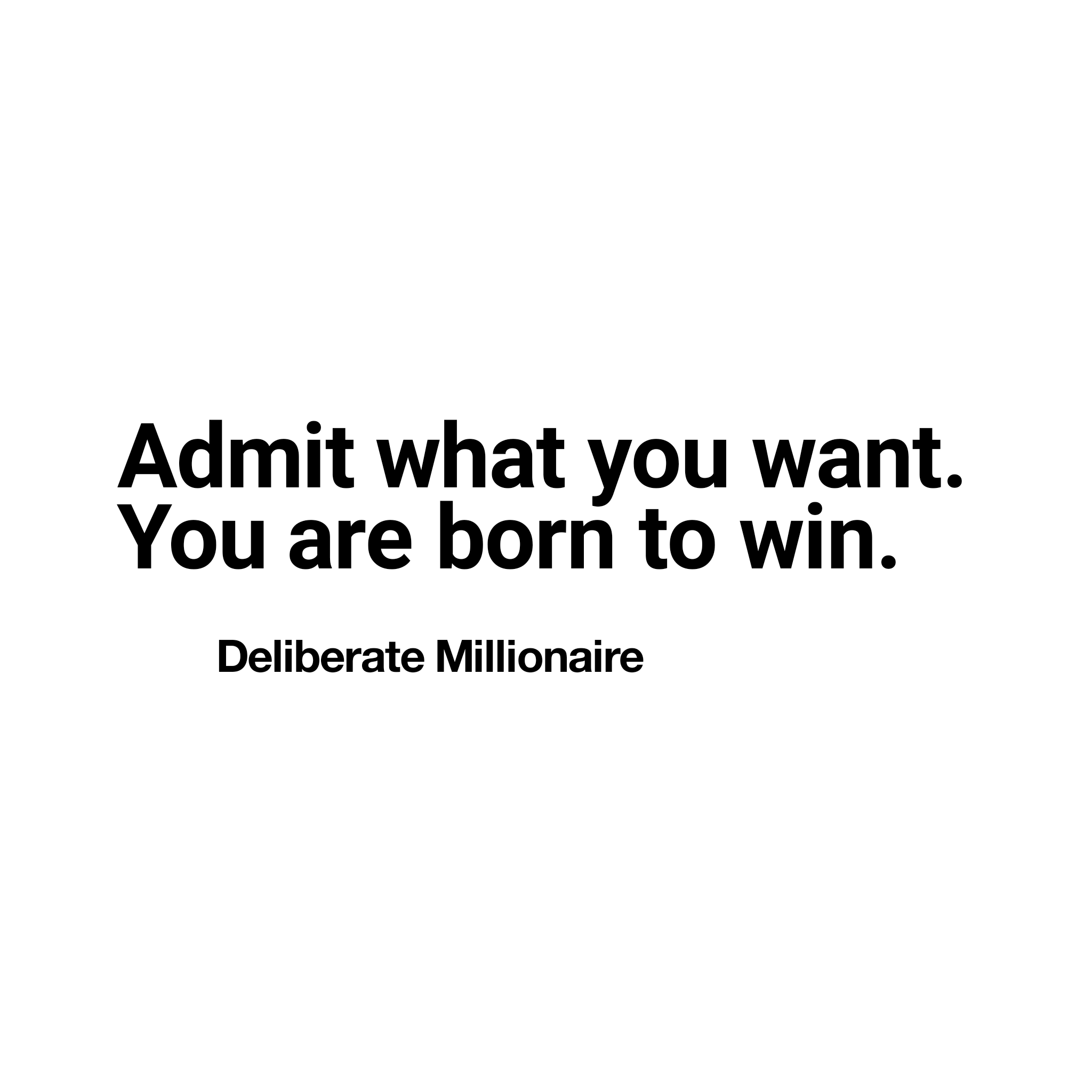 Admit What You Want. You Are Born To Win