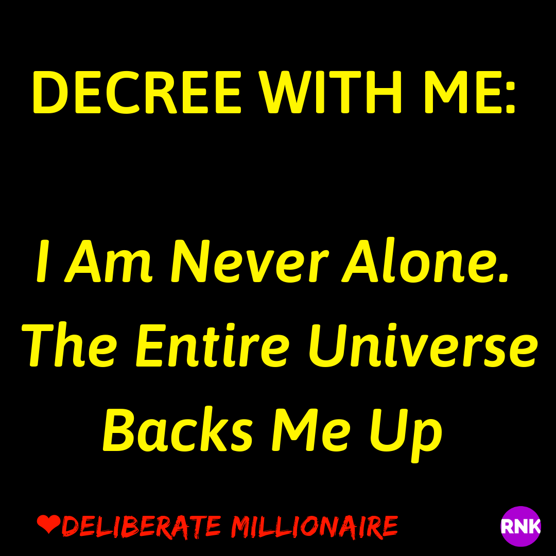 DECREE WITH ME: I Am Never Alone.  The Entire Universe Backs Me Up