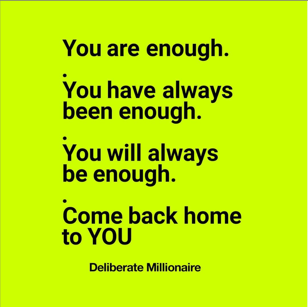 You Have Always Been Enough.  Come Back Home