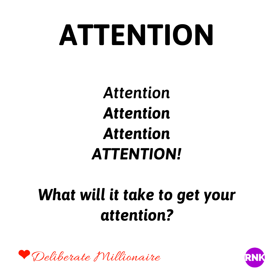 What Will It Take To Get Your Attention?