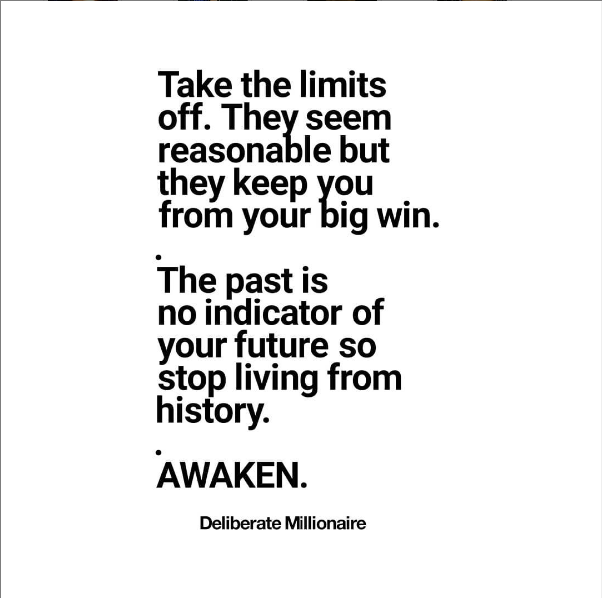Stop Living From History.  Take The Limits Off!