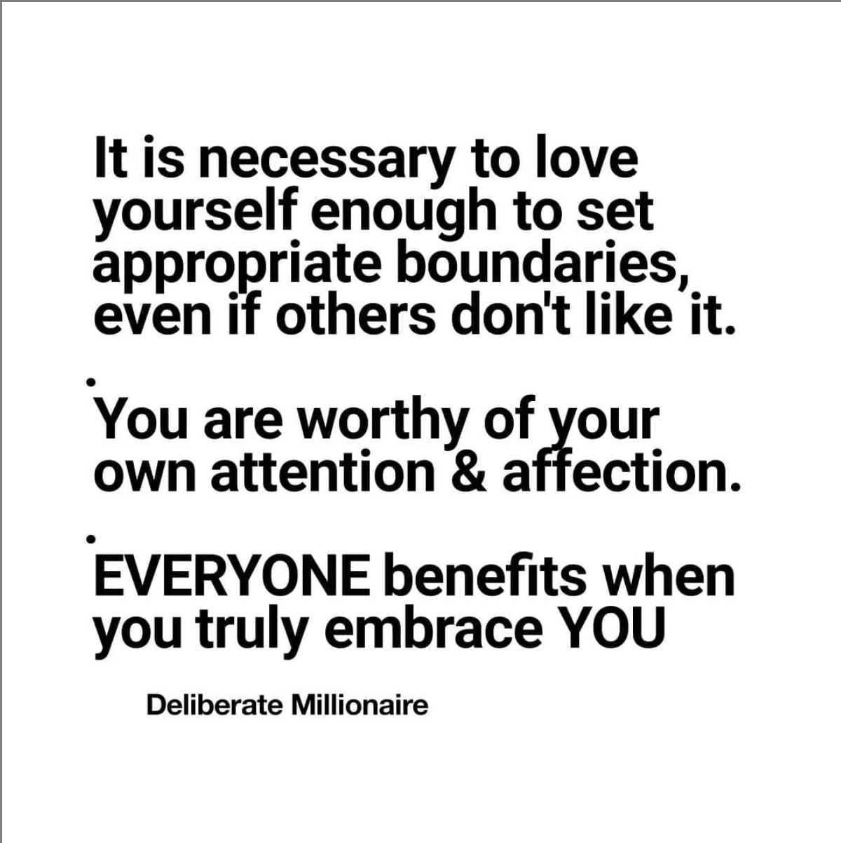 Let People Complain About Your Boundaries.  You are Worthy Of Your Own Attention & Affection