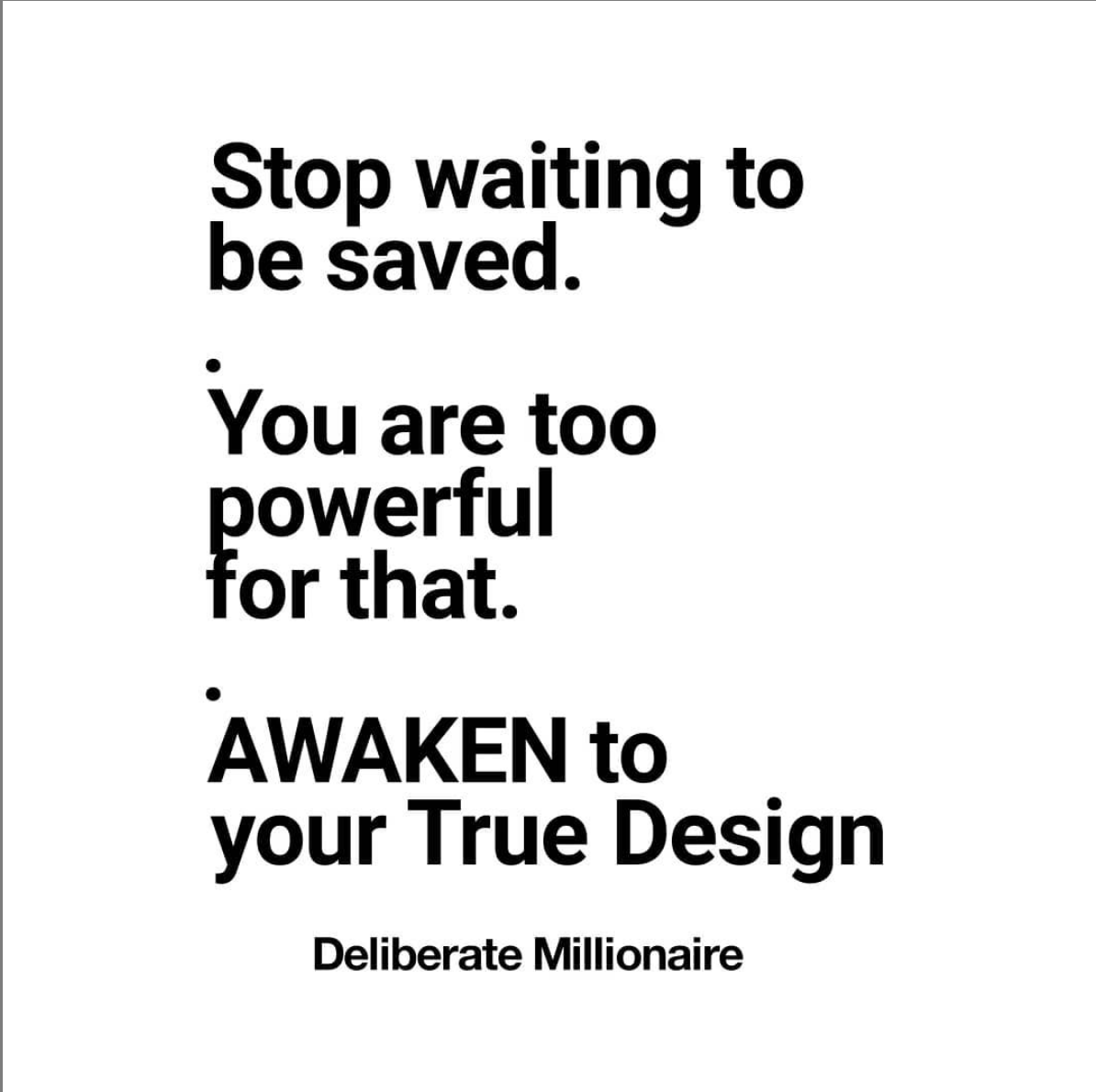 Stop Waiting To Be Saved.  You are too powerful for that