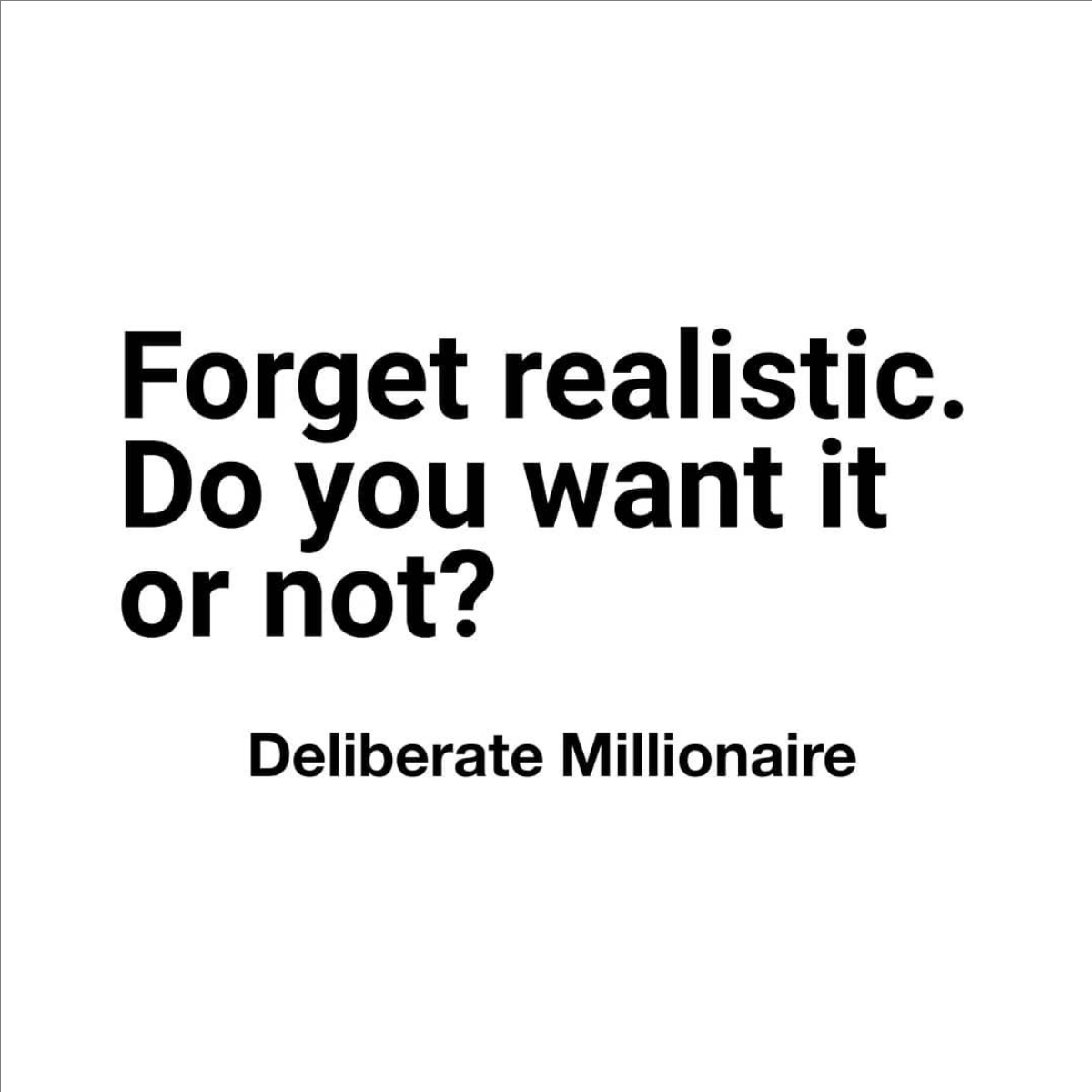 Forget Realistic – Do You Want It Or Not?