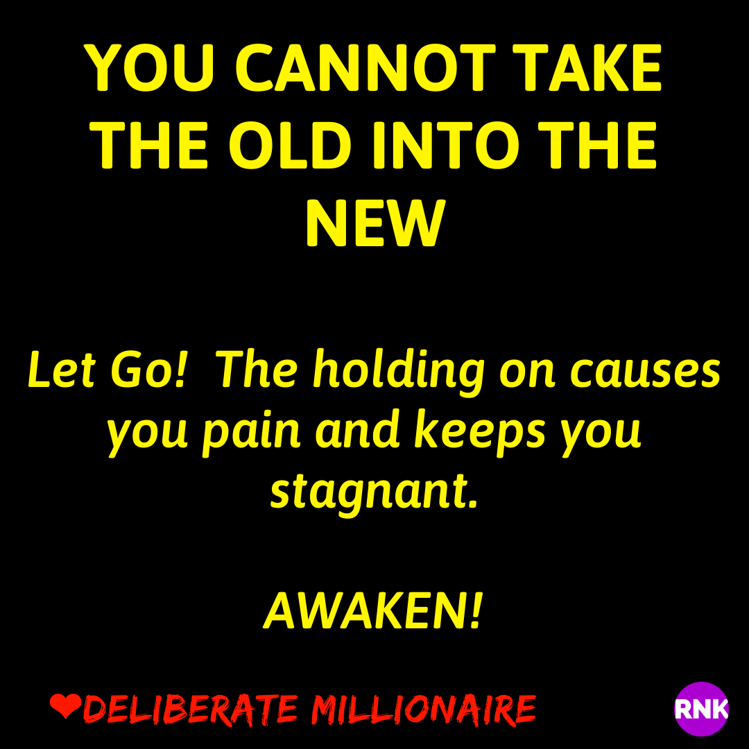 You Cannot Take The Old Into The New.  Let Go!