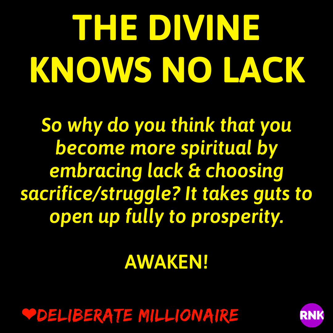The Divine Knows No Lack.  Why Do You Think You Have To?
