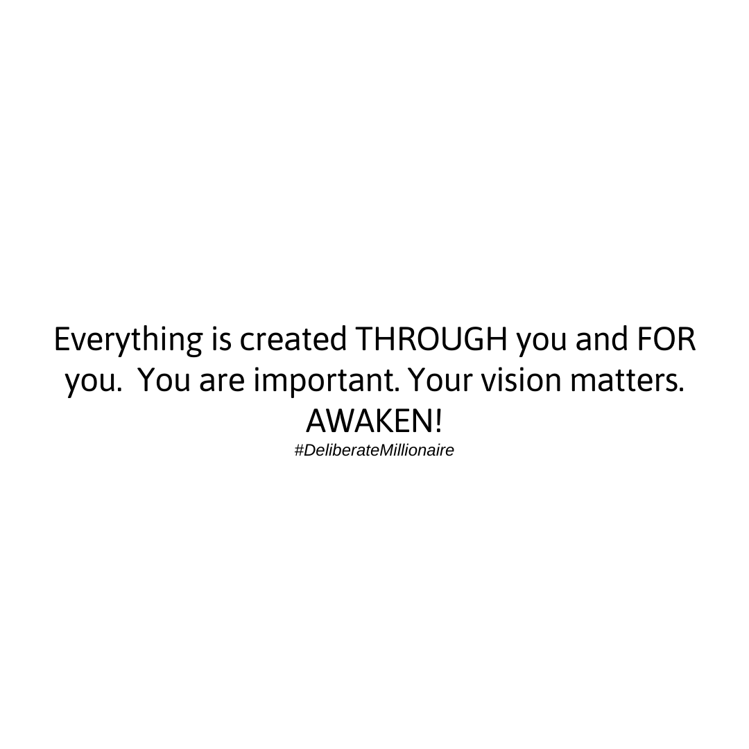 Everything is created THROUGH you & FOR you.
