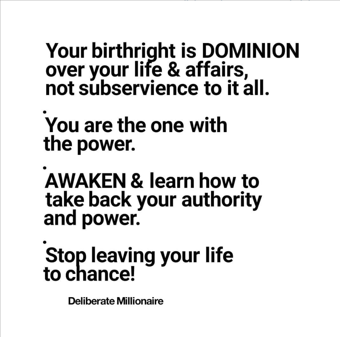 Your Birthright Is Dominion Over Your Affairs, NOT the other way round