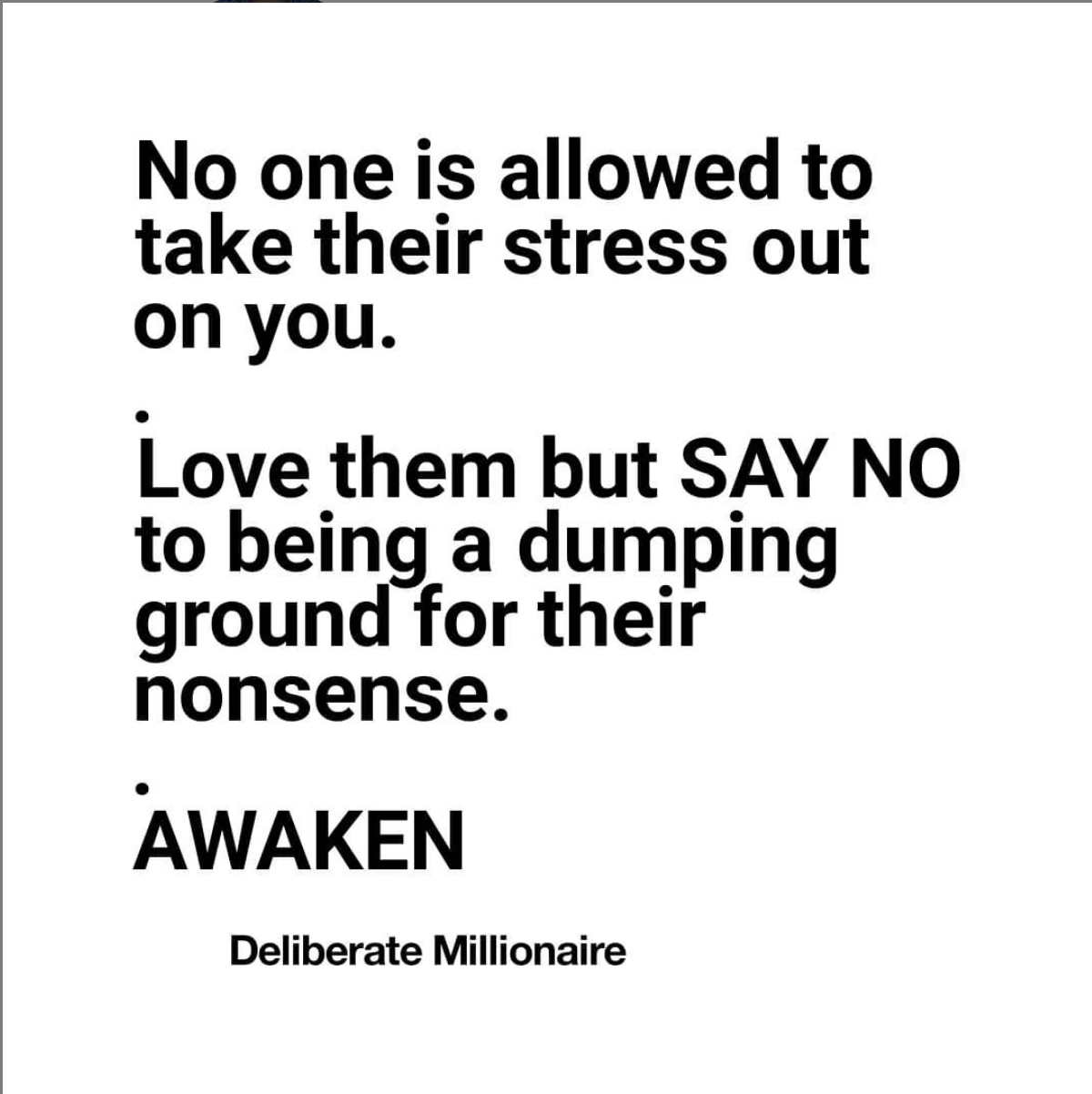 No One Is Allowed To Take Their Stress Out On You!