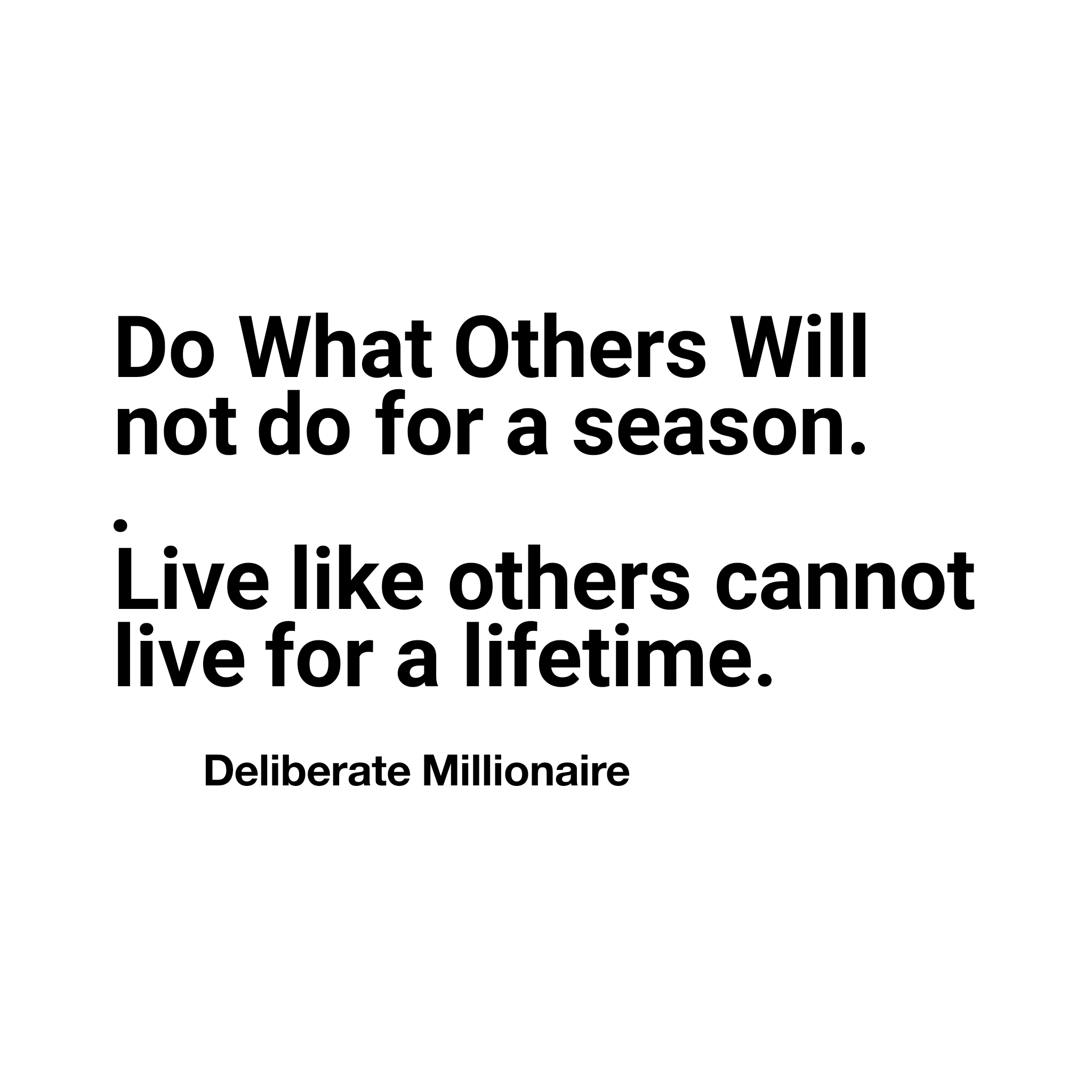 Do What Others Will Not Do For A Season, Live Like They Can't For A Lifetime