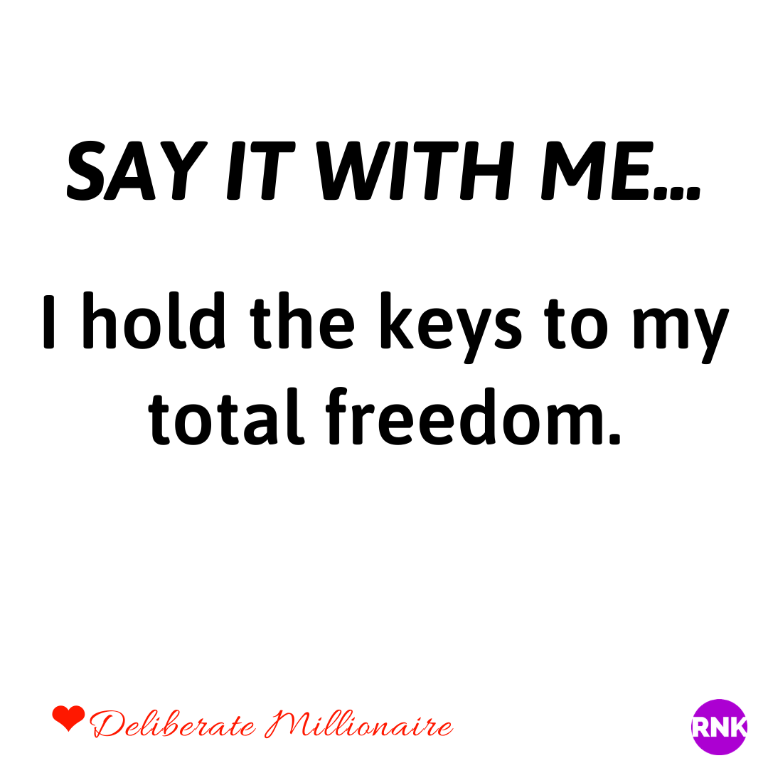 You Hold The Keys To Your Total Freedom