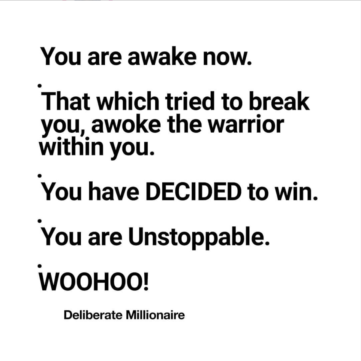 You Are Awake Now! That Which Tried To Break You, Stirred Up The Warrior Within