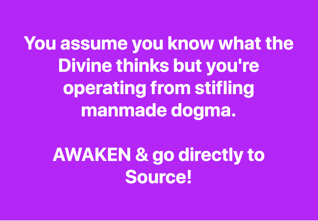You Assume You Know the Divine But It Is All Based On Manmade Dogma