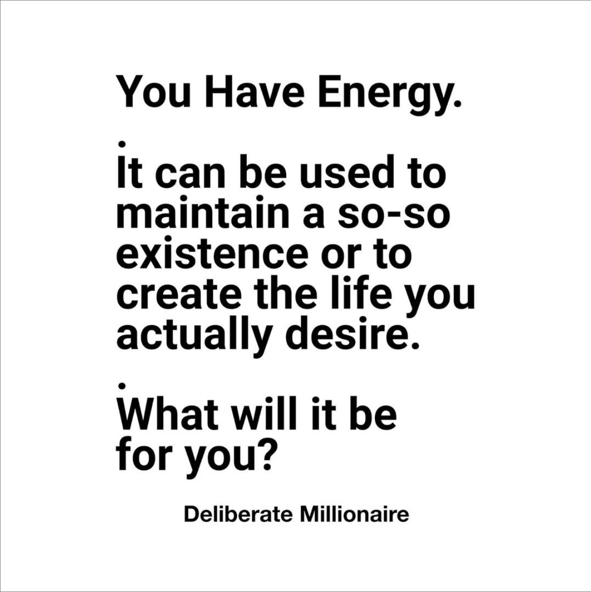 You Are Choosing Where To Focus. Be Deliberate