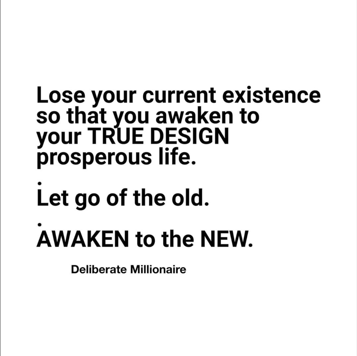 Lose Your Current Existence So That You Can Find Your 'True Design' Prosperous Life