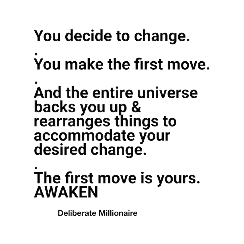 You Make The First Move & The Entire Universe Backs You Up & Rearranges Things To Accommodate You