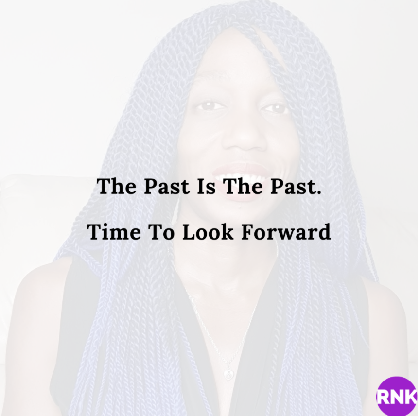 The Past Is The Past. Time To Look Forward