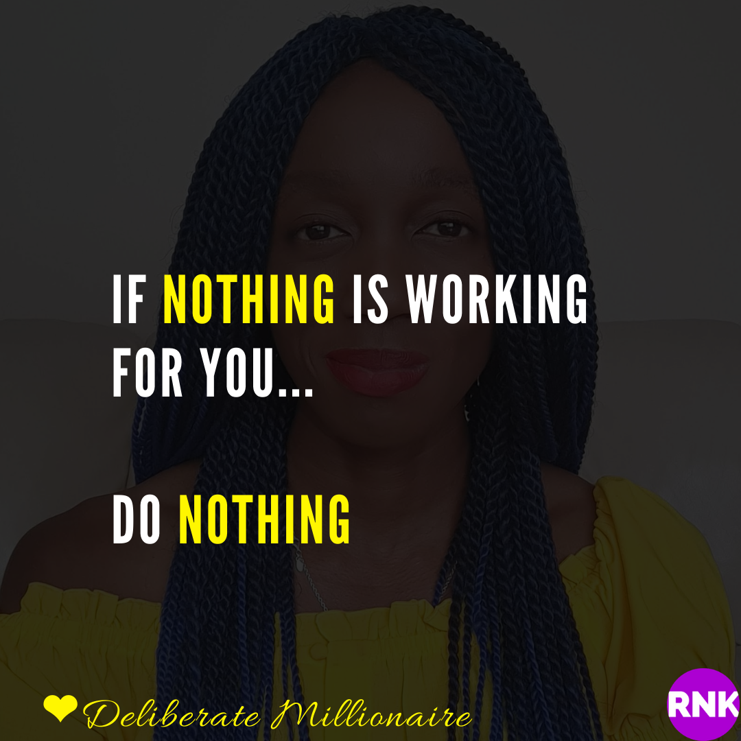 If Nothing Seems To Be Working, Why Not Very Deliberately Do NOTHING?