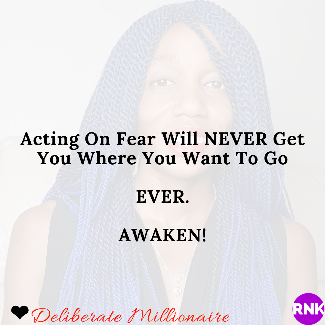 Acting On Fear Will NEVER Get You Where You Want To Go