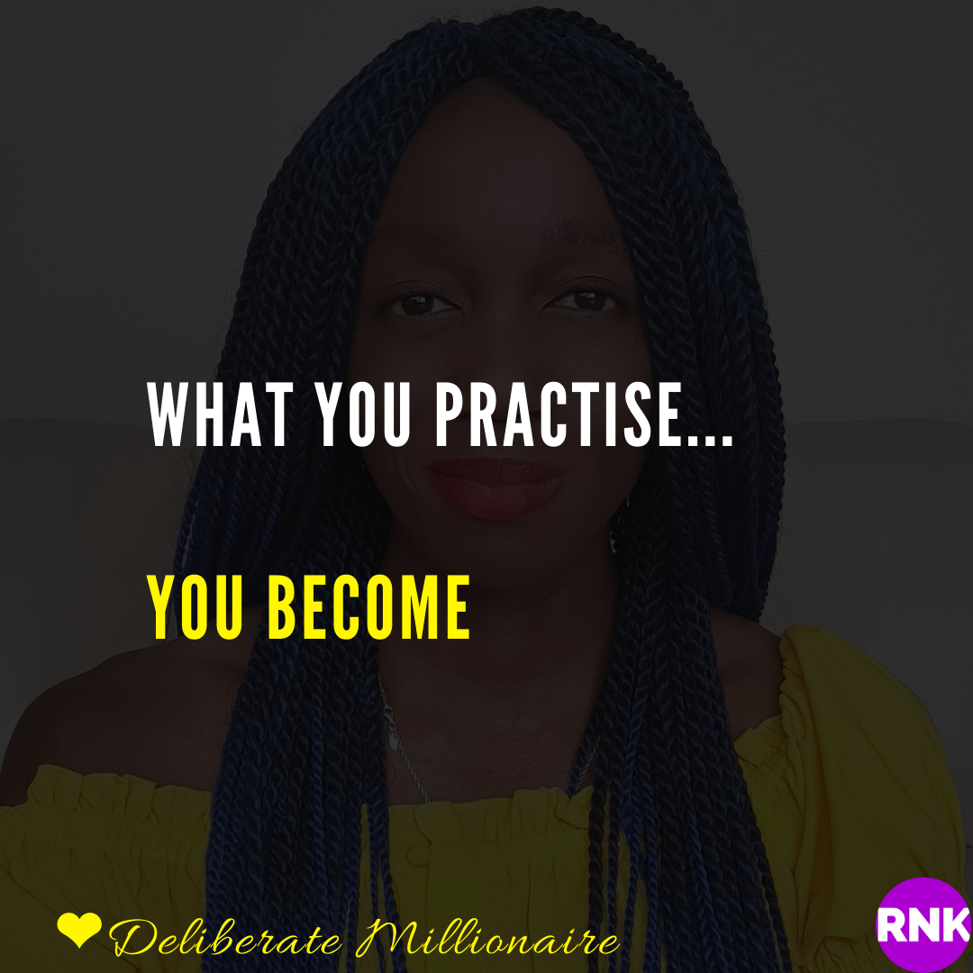 What You Practise, You Will Become