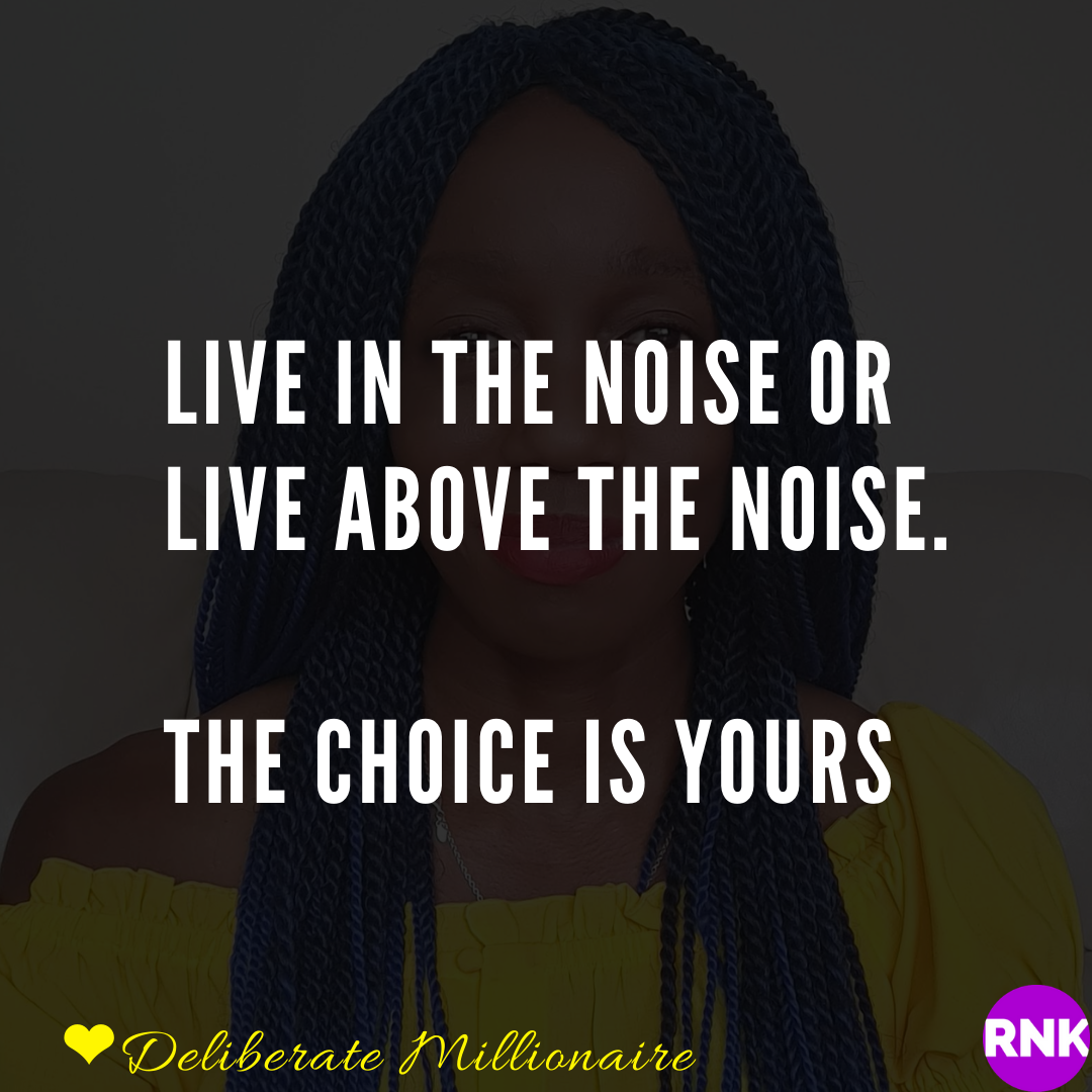 Live In The Noise Or Live Above The Noise.  The Choice is Yours
