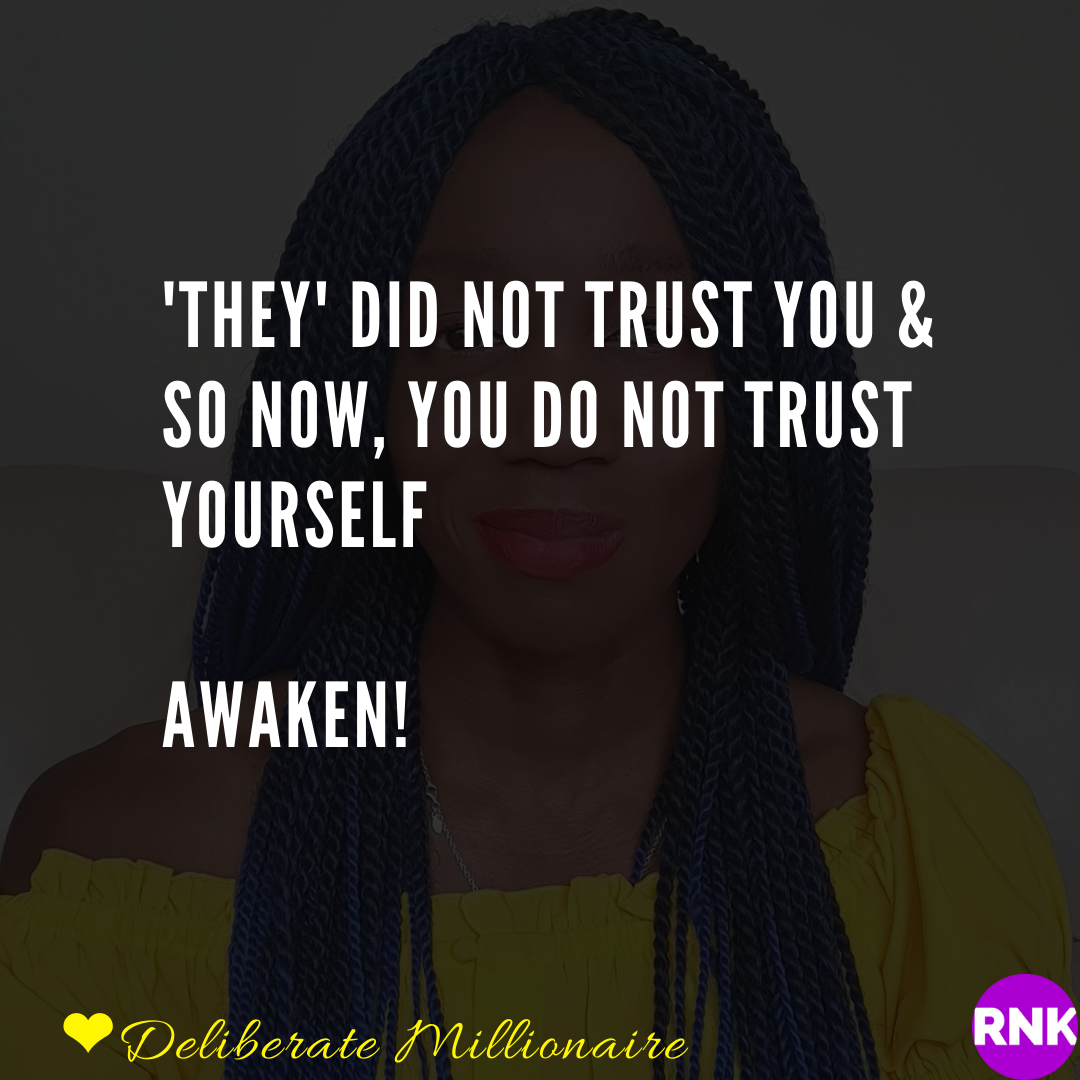 'They' Did Not Trust You & So Now You Do Not Trust Yourself