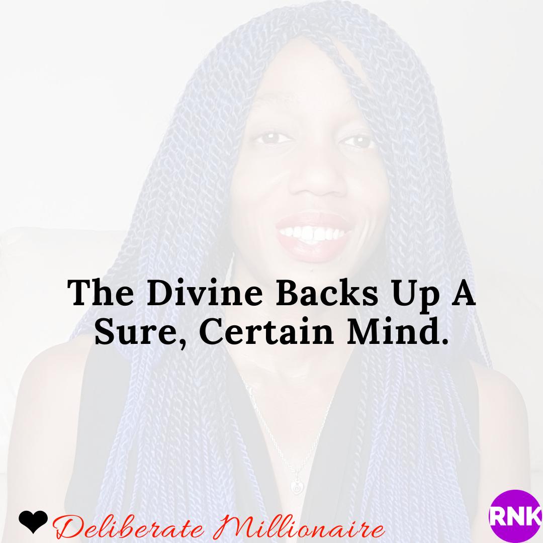 The Divine Backs Up A Certain, Sure Mind