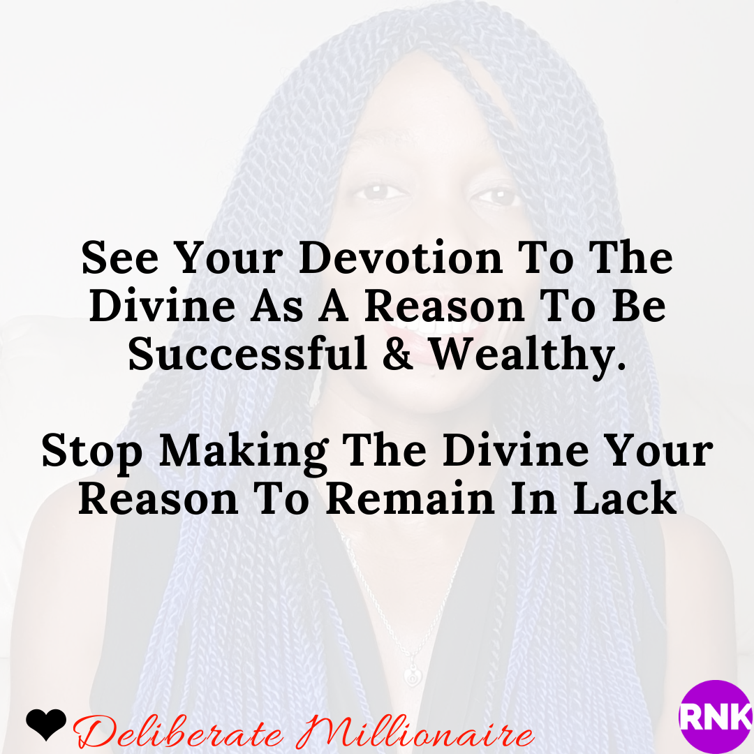 See Your Devotion to The Divine As A Reason To Be Wealthy, Not A Reason To Remain In Lack